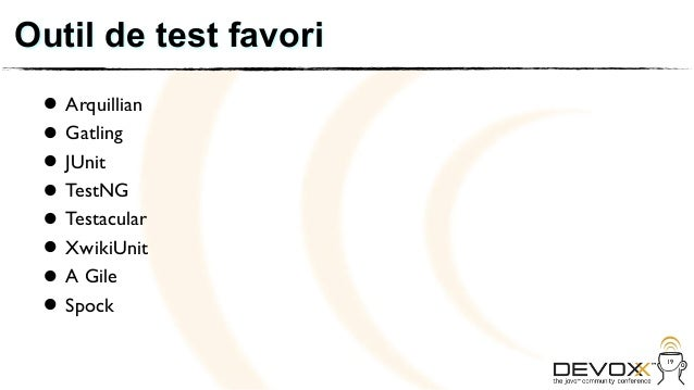 Outil de test favori • Arquillian • JUnit   Gatling • TestNG • Testacular • XwikiUnit • A Gile • Spock •                  ...