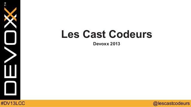 Les Cast Codeurs Devoxx 2013  #DV13LCC  @lescastcodeurs
