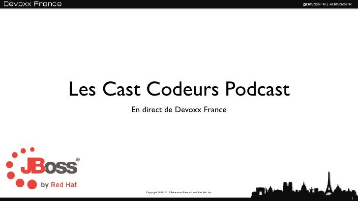 Les Cast Codeurs Podcast      En direct de Devoxx France         Copyright 2010-2012 Emmanuel Bernard and Red Hat Inc.    ...