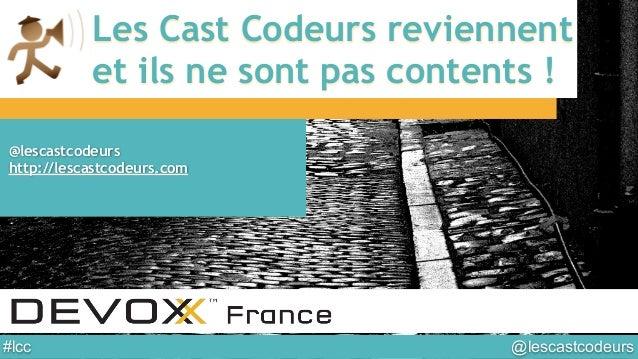 @lescastcodeurs#lcc Les Cast Codeurs reviennent et ils ne sont pas contents ! @lescastcodeurs http://lescastcodeurs.com
