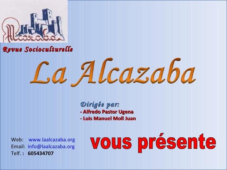 Revue Socioculturelle Dirigée par: - Alfredo Pastor Ugena - Luis Manuel Moll Juan Web:  www.laalcazaba.org Email:  [email_...