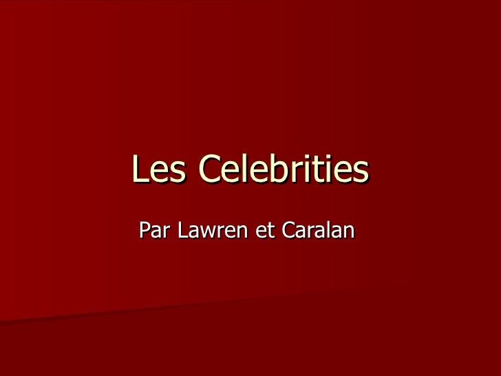 Les Celebrities Par Lawren et Caralan