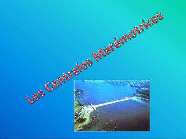 Comment fonctionnent les centrales marémotrices? • Les centrales marémotrices fonctionnent en fonction des marées (montant...