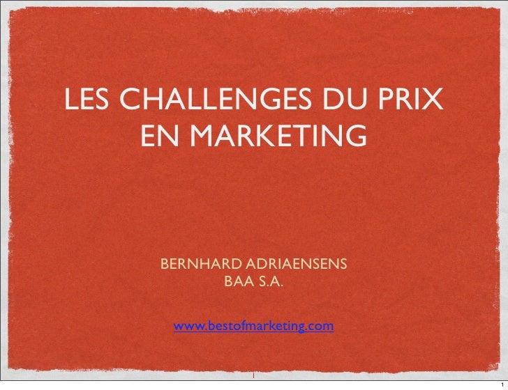 LES CHALLENGES DU PRIX      EN MARKETING        BERNHARD ADRIAENSENS            BAA S.A.        www.bestofmarketing.com   ...