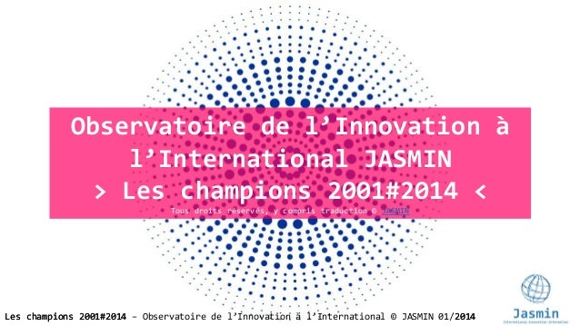 Observatoire de l'Innovation à l'International JASMIN > Les champions 2001#2014 < Tous droits réservés, y compris traducti...