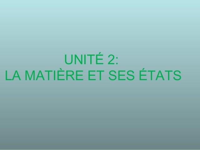 UNITÉ 2: LA MATIÈRE ET SES ÉTATS