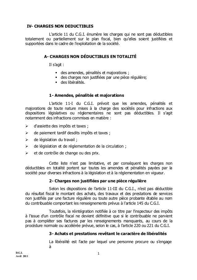 D.G.I. Avril 2011 1 IV- CHARGES NON DEDUCTIBLES L'article 11 du C.G.I. énumère les charges qui ne sont pas déductibles tot...