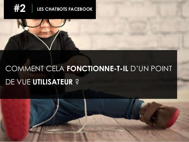 COMMENT CELA FONCTIONNE-T-IL D'UN POINT DE VUE UTILISATEUR ? #2 LES CHATBOTS FACEBOOK