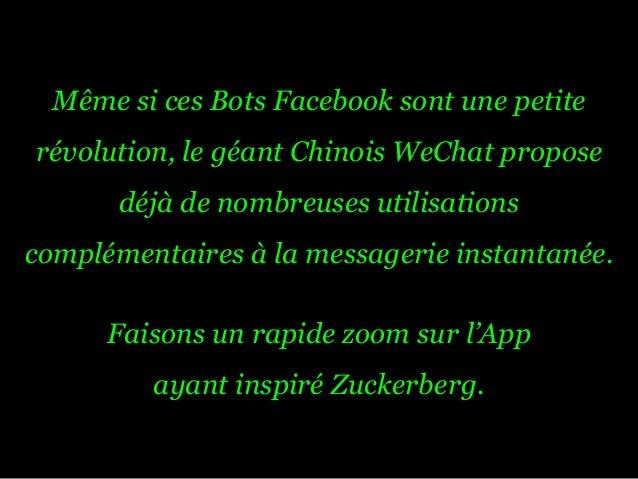Même si ces Bots Facebook sont une petite révolution, le géant Chinois WeChat propose déjà de nombreuses utilisations comp...