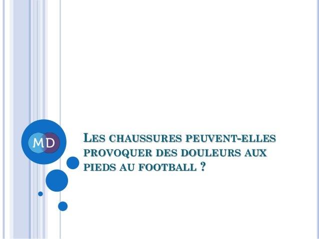LES CHAUSSURES PEUVENT-ELLES PROVOQUER DES DOULEURS AUX PIEDS AU FOOTBALL ?