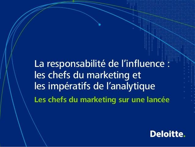 Les chefs du marketing sur une lancée La responsabilité de l'influence : les chefs du marketing et les impératifs de l'ana...