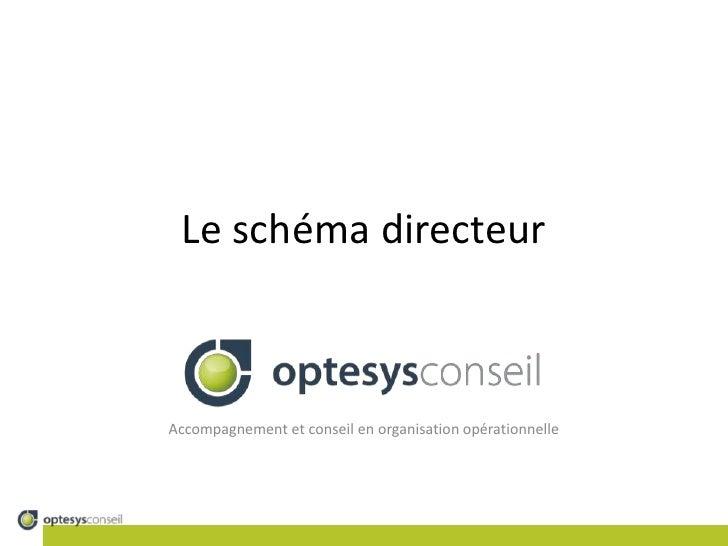 Le schéma directeur<br />Accompagnement et conseil en organisation opérationnelle<br />