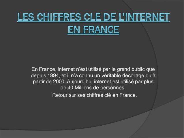 En France, internet n'est utilisé par le grand public que depuis 1994, et il n'a connu un véritable décollage qu'à partir ...