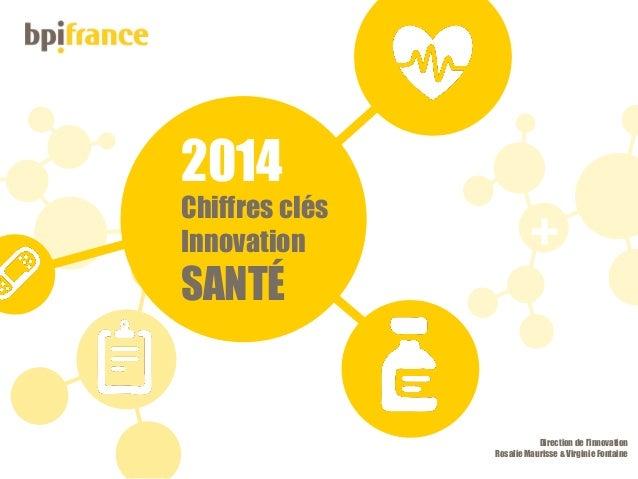 07/07/2015Titre de la présentation 2014 Chiffres clés Innovation SANTÉ + Direction de l'innovation Rosalie Maurisse & Virg...