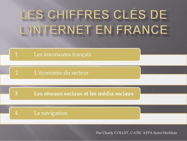 1   Les internautes français2   L'économie du secteur3   Les réseaux sociaux et les média sociaux4   La navigation        ...
