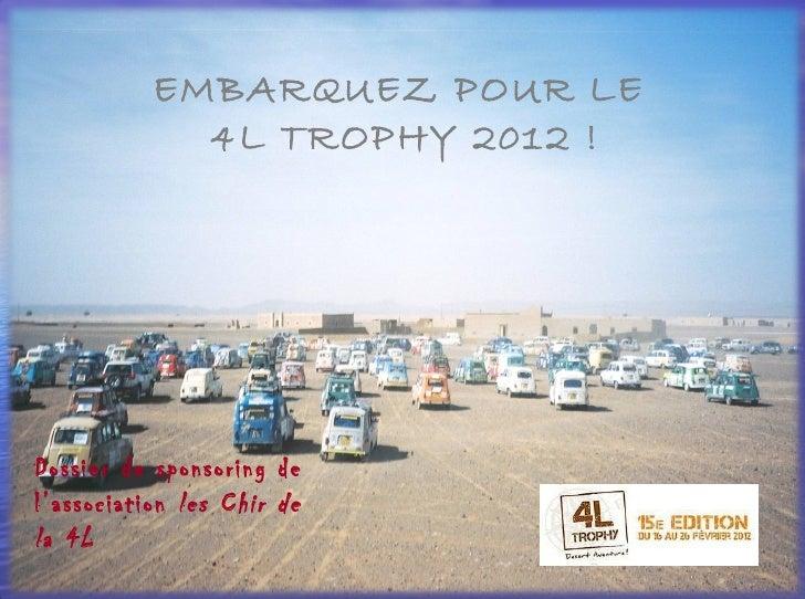 EMBARQUEZ POUR LE  4L TROPHY 2012 ! Dossier de sponsoring de l'association  les Chir de la 4L