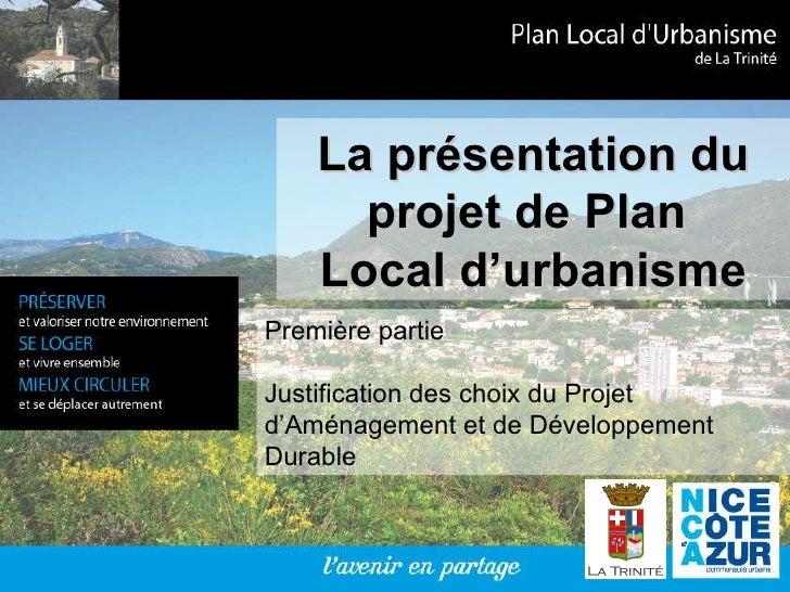 La présentation du projet de Plan  Local d'urbanisme Première partie Justification des choix du Projet d'Aménagement et de...