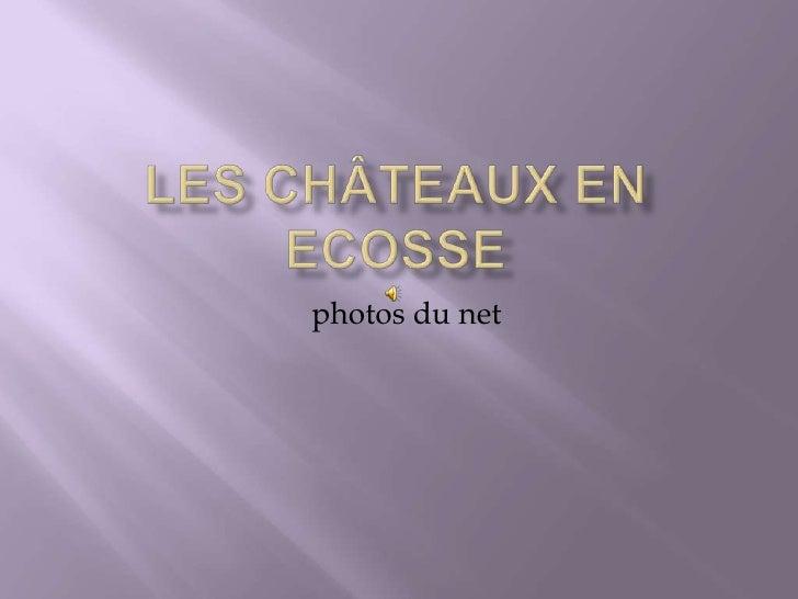 Les Châteaux en Ecosse  <br />  photos du net <br />