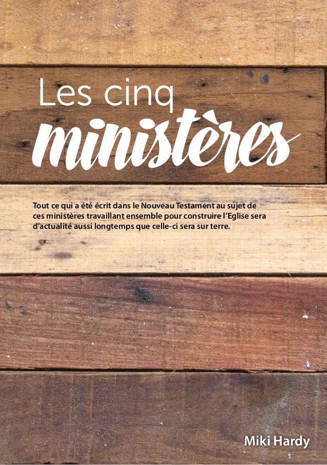 Miki Hardy Les cinq ministères Tout ce qui a été écrit dans le Nouveau Testament au sujet de ces ministères travaillant en...