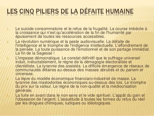 LES CINQ PILIERS DE LA DÉFAITE HUMAINE 1. Le suicide consommatoire et le refus de la frugalité. La course imbécile à la cr...