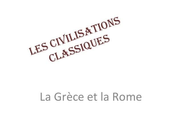 Les civiLisations cLassiques La Grèce et la Rome