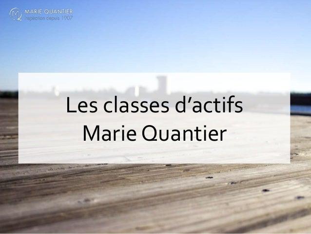 Les classes d'actifs Marie Quantier