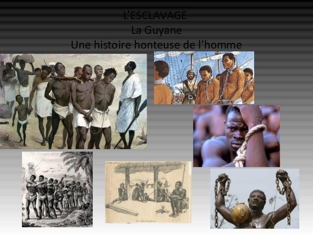 L'ESCLAVAGE             La GuyaneUne histoire honteuse de l'homme