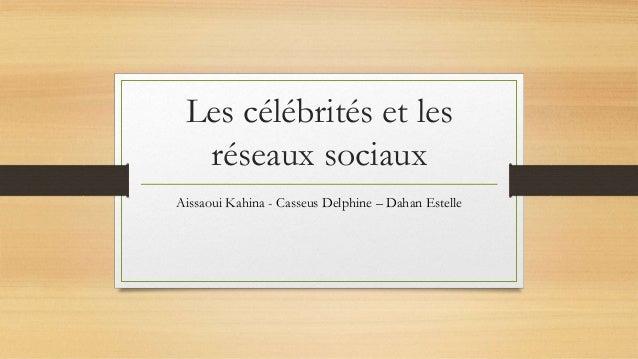 Les célébrités et les réseaux sociaux Aissaoui Kahina - Casseus Delphine – Dahan Estelle