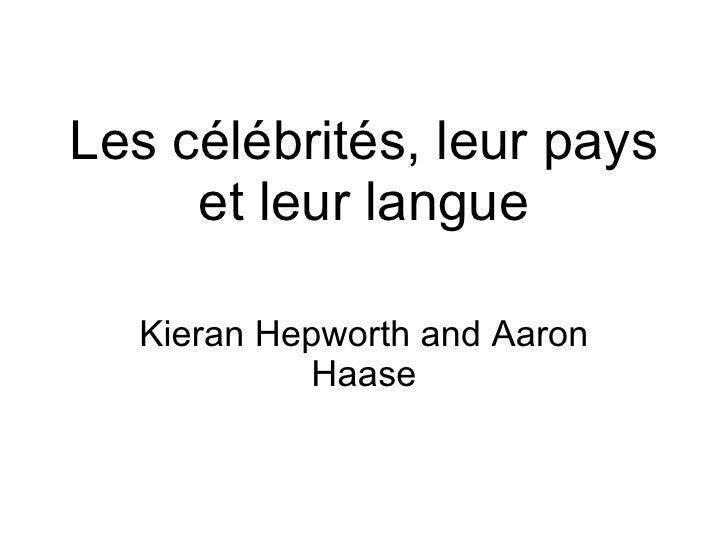 Les c élébrités, leur pays et leur langue Kieran Hepworth and Aaron Haase