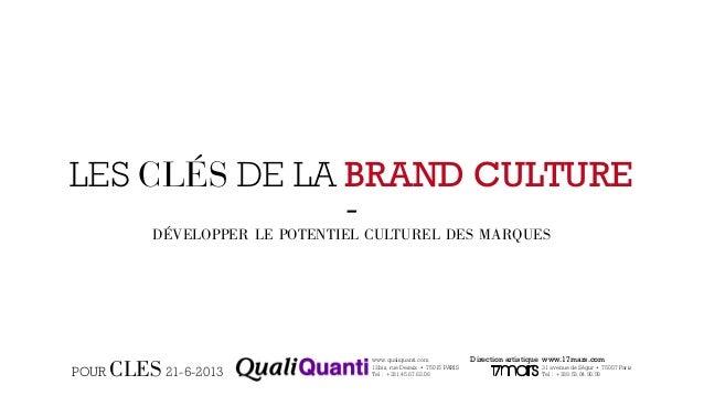 LES CLÉS DE LA BRAND CULTURE  -  DÉVELOPPER LE POTENTIEL CULTUREL DES MARQUES  www.qualiquanti.com  12bis, rue Desaix • 75...