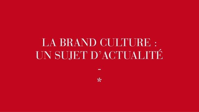 Les cles de la brand culture Slide 3