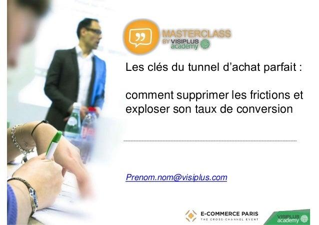 ‹N°› Les clés du tunnel d'achat parfait : comment supprimer les frictions et exploser son taux de conversion Prenom.nom@vi...