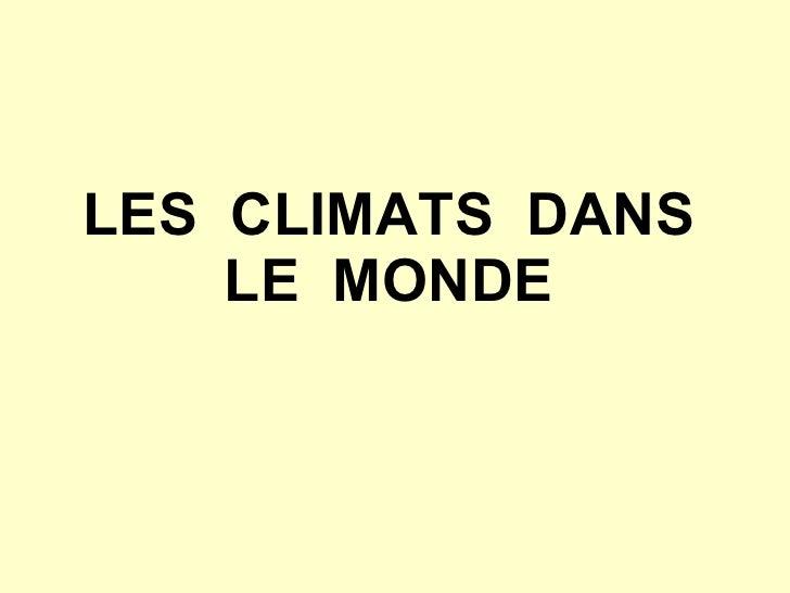 LES  CLIMATS  DANS LE  MONDE