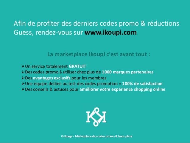 © Ikoupi - Marketplace des codes promo & bons plans Afin de profiter des derniers codes promo & réductions Guess, rendez-v...