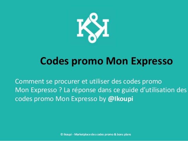 Codes promo Mon Expresso Comment se procurer et utiliser des codes promo Mon Expresso ? La réponse dans ce guide d'utilisa...