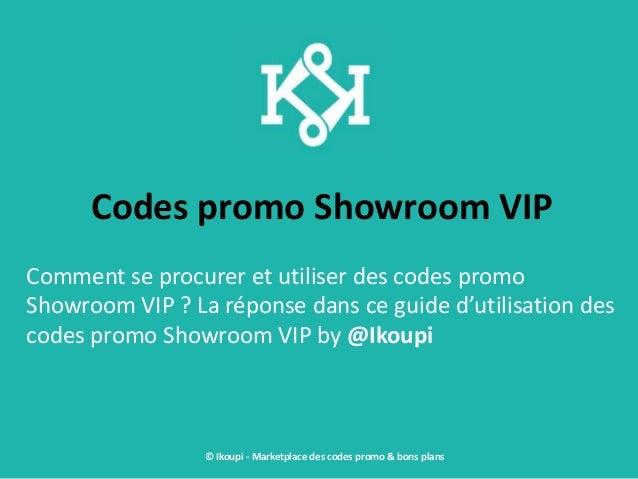 Codes promo Showroom VIP Comment se procurer et utiliser des codes promo Showroom VIP ? La réponse dans ce guide d'utilisa...