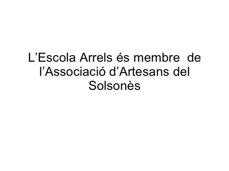 L'Escola Arrels és membre  de l'Associació d'Artesans del Solsonès