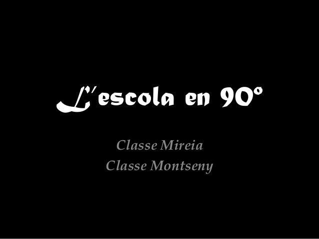 L'escola en 90º Classe Mireia Classe Montseny