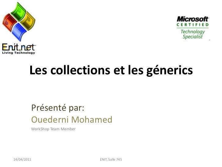 Les collections et les génerics<br />Présenté par:Ouederni Mohamed<br />WorkShop Team Member<br />14/04/2011<br />ENIT, Sa...