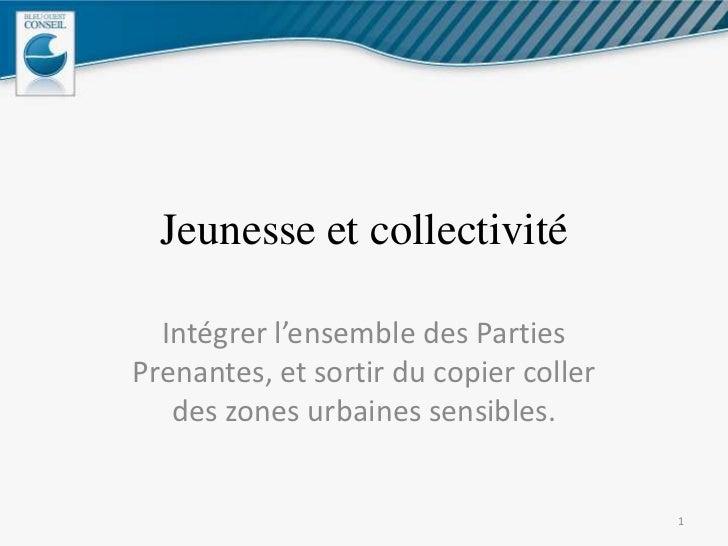 Jeunesse et collectivité<br />Intégrer l'ensemble des Parties Prenantes, et sortir du copier coller des zones urbaines sen...