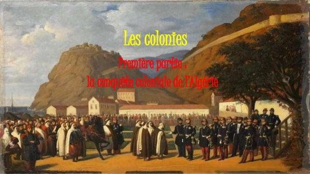 Les colonies Première partie : la conquête coloniale de l'Algérie