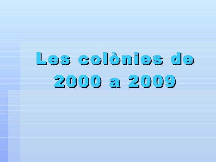 Les colònies de 2000 a 2009
