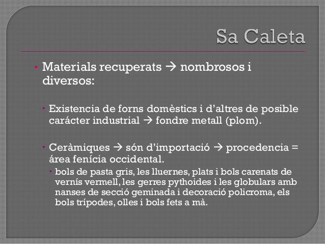  Badia eivissenca s.VI aC  important centre portuari: • Hi arriben productes procedents de tota la Mediterrània:  Egipt...