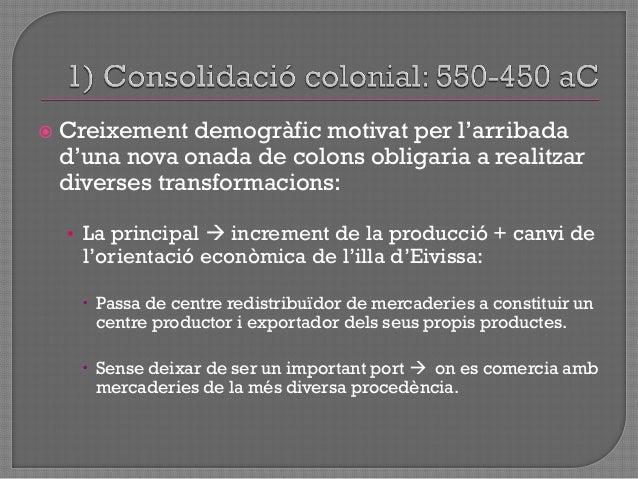  ILLA DE FORMENTERA: • No va ser colonitzada de manera estable en aquesta época. • Formentera  Ophioussa  reputada pels...