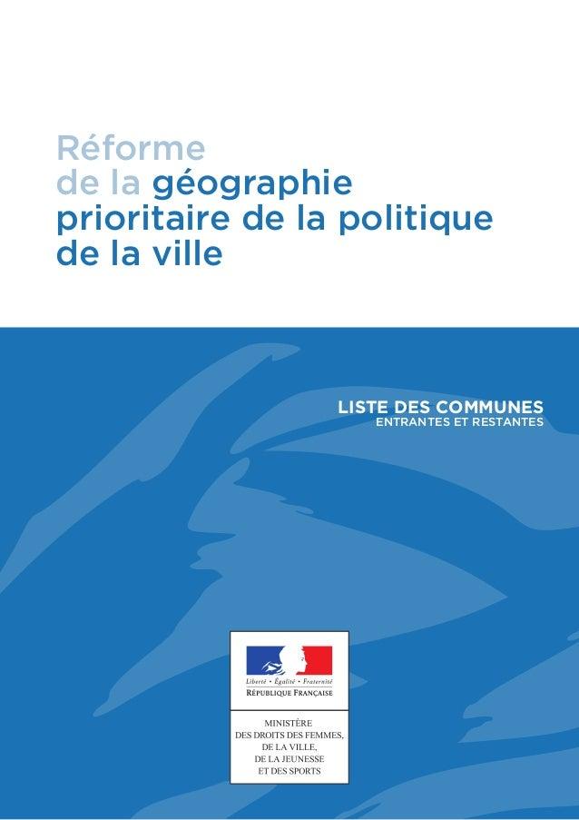 Réforme de la géographie prioritaire de la politique de la ville LISTE DES COMMUNES ENTRANTES ET RESTANTES