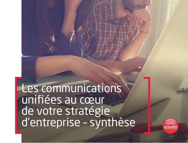 Les communications unifiées au cœur de votre stratégie d'entreprise – synthèse