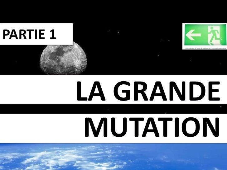 PARTIE 1 LA GRANDE MUTATION