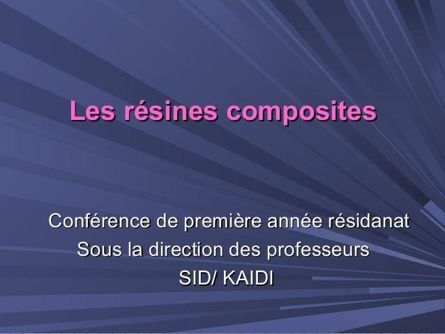 Les résines compositesLes résines composites Conférence de première année résidanatConférence de première année résidanat ...