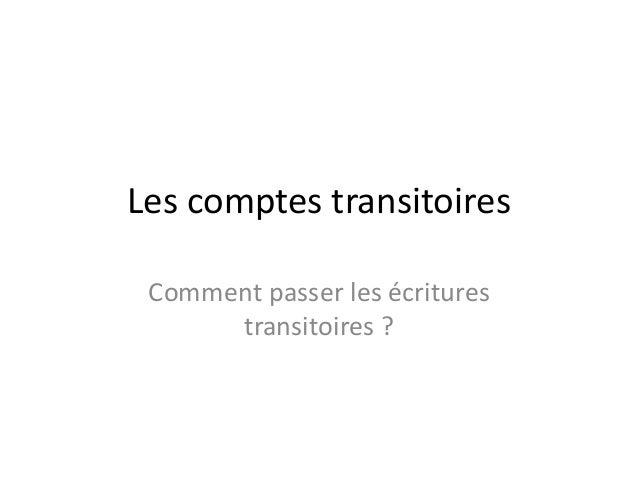 Les comptes transitoires Comment passer les écritures transitoires ?