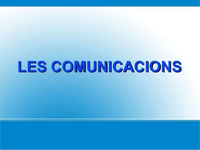 LES COMUNICACIONSLES COMUNICACIONS